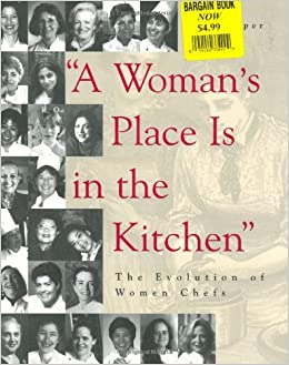 a woman s place is in the kitchen I do not believe this, but someone i know actually does what's going on these days with all that.