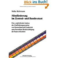 Filmförderung im Zentral- und Bundesstaat: Eine vergleichende Analyse der Filmförderungssysteme von Deutschland...