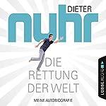 Die Rettung der Welt: Meine Autobiografie | Dieter Nuhr