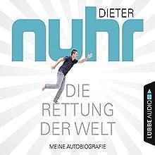 Die Rettung der Welt: Meine Autobiografie Hörbuch von Dieter Nuhr Gesprochen von: Dieter Nuhr