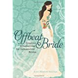 Offbeat Bride: Creative Alternatives for Independent Bridesby Ariel Stalling