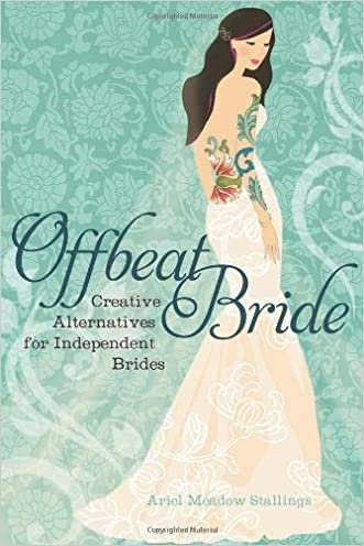 Offbeat Bride: Creative Alternatives for Independent Brides written by Ariel Meadow Stallings