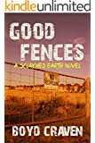 Good Fences: A Scorched Earth Novel
