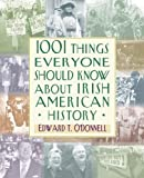1001 Things Everyone Should Know About Irish American History Hardcover January 3, 2006