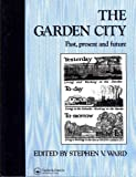 The Garden City: Past, present and future (Planning, History and Environment Series)