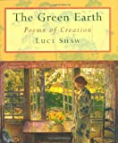 The Green Earth: Poems of Creation (0802839428) by Shaw, Luci