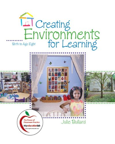 Creating Environments for Learning: Birth to Age Eight...