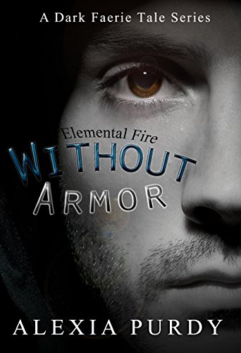 Without Armor: Elemental Fire (A Dark Faerie Tale Series Companion #4), by Alexia Purdy