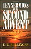 Ten Sermons on the Second Advent (0825421624) by Bullinger, E. W.