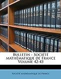 echange, troc  - Bulletin - Societe Mathematique de France Volume 42-43