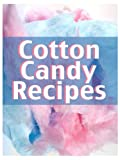 Cotton Candy Recipes :The Ultimate Guide for Everything Cotton Candy Flavored!