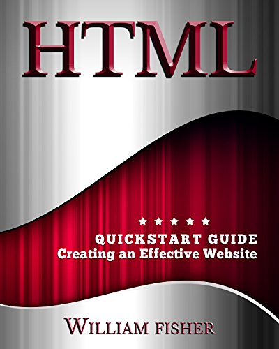 HTML: QuickStart Guide - Creating an Effective Website (WordPress, XHTML, JQuery, ASP, Browsers, CSS, Javascript), by William Fischer