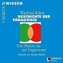 Geschichte der Pädagogik: Von Platon bis zur Gegenwart Hörbuch von Winfried Böhm Gesprochen von: Günter Merlau