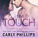 Dare to Touch: Dare to Love, Volume 3 Audiobook by Carly Phillips Narrated by Sophie Eastlake