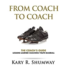 The Coach's Guide: Lessons Learned Coaching Youth Baseball: From Coach to Coach, Book 1 (       UNABRIDGED) by Kary R. Shumway Narrated by Joseph Peralta