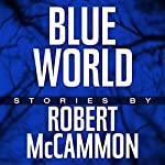 Blue World: The Complete Collection | Robert McCammon