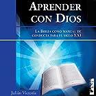 Aprender con Dios [Learning with God]: La Biblia Como manual de conducta para el Siglo XXI Audiobook by Julián Victoria Narrated by Jorge Gomez Cabrera