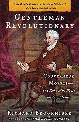 Download Gentleman Revolutionary: Gouverneur Morris, the Rake Who Wrote the Constitution