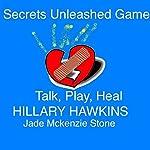 Secrets Unleashed Game: Talk, Play, Heal | Hillary Hawkins,Jade Mckenzie Stone