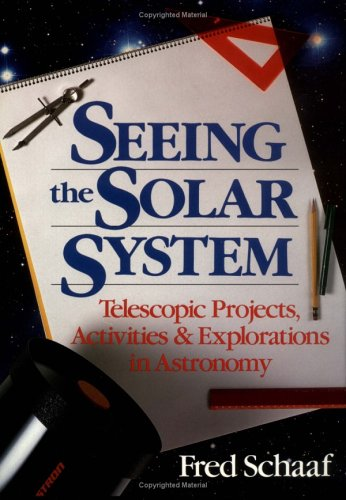 Seeing the Solar System: Telescopic Projects, Activities, and Explorations in Astronomy (Wiley Science Editions), Fred Schaaf