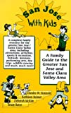 img - for San Jose With Kids: A Family Guide to the Greater San Jose and Santa Clara Valley Area book / textbook / text book