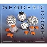 Geodesic Domes ~ Borin Van Loon