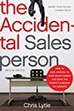 img - for The Accidental Salesperson: How to Take Control of Your Sales Career and Earn the Respect and Income You Deserve by Chris Lytle (2012-06-27) book / textbook / text book