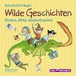 Wilde Geschichten: Piraten, Ritter, Räuberbanden | Ann-Katrin Heger