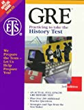 Gre Practicing to Take the History Test: An Actual, Full-Length Gre History Test