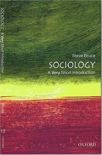 Sociology: A Very Short Introduction (Very Short Introductions), STEVE BRUCE