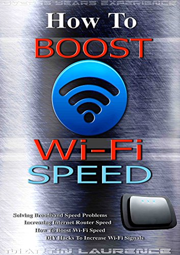 How To Boost Wi-Fi Speed: DIY Hacks To Increase Speed, How To Boost Wi-Fi Speed, Increasing Internet Router Speed, Solving Broadband Speed Problems PDF