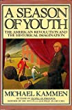 A Season of Youth: The American Revolution and the Historical Imagination (0394496515) by Kammen, Michael