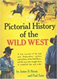 img - for Pictorial History of The Wild West: A True Account of the Bad Men, Desperados, Rustlers, and Outlaws of the Old West- and the Men Who Fought Them to Establish Law and Order book / textbook / text book