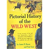 Pictorial History of The Wild West: A True Account of the Bad Men, Desperados, Rustlers, and Outlaws of the Old West- and the Men Who Fought Them to Establish Law and Order ~ James D. Horan