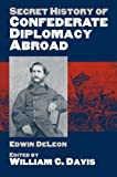Secret History of Confederate Diplomacy Abroad (0700614117) by De Leon, Edwin