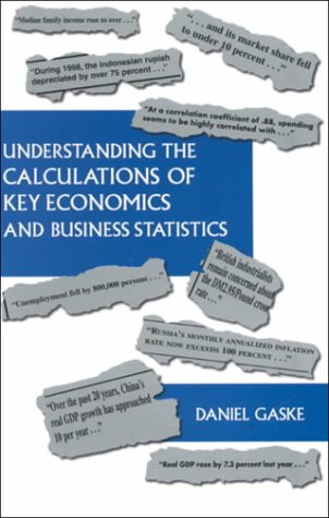 UNDERSTANDING THE CALCULATIONS OF KEY ECONOMICS AND BUSINESS STATISTICS