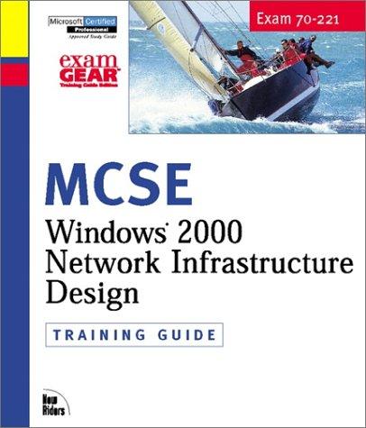 Windows 2000 Network Infrastructure Design: MCSE Training Guide Exam 70-221 (Training Guides)