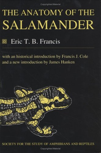 The Anatomy of the Salamander (Facsimile Reprints in Herpetology) (Facsimile reprints in herpetology)