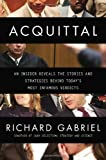 Acquittal: An Insider Reveals the Stories and Strategies Behind Todays Most Infamous Verdicts