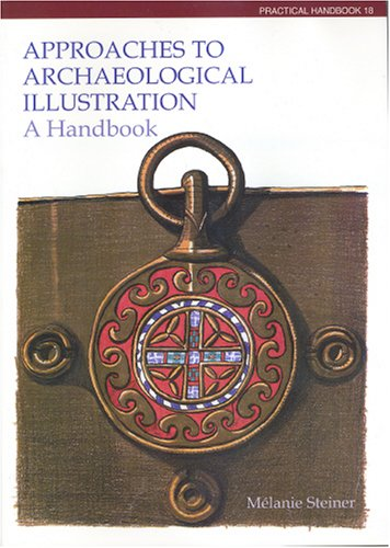 Approaches to Archaeological Illustration: A Handbook...