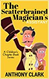 The Scatterbrained Magician's Assistant: Standing Ovation - A Magical Children's Chapter Book for Kids 8 to 10 (The Scatterbrained Magician Series)