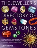 Jeweller's Directory of Gemstones: A Complete Guide to Appraising and Using Precious Stones, from Cut and Colour to Shape and Setting