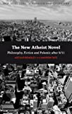 img - for The New Atheist Novel: Fiction, Philosophy and Polemic after 9/11 (New Directions in Religion and Literature) book / textbook / text book