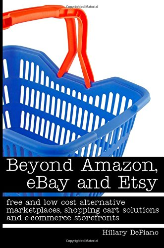 Beyond Amazon, eBay and Etsy: free and low cost alternative marketplaces, shopping cart solutions and e-commerce storefronts (Ebay Shopping Cart compare prices)