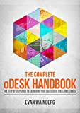 The Complete oDesk Handbook: The Step By Step Guide To Launching Your Successful Freelance Career