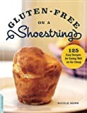 img - for Gluten-Free on a Shoestring: 125 Easy Recipes for Eating Well on the Cheap book / textbook / text book