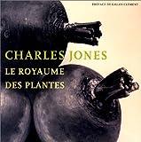 echange, troc Charles Jones, Gilles Clément - Le Royaume des plantes