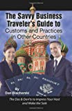 Dan Blacharski Savvy Business Travelers Guide to Customs and Practices in Other Countries: The Dos and Don'ts to Impress Your Host and Make the Sale