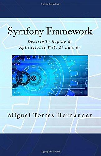 Symfony Framework: Desarrollo Rápido de Aplicaciones Web. 2ª Edición
