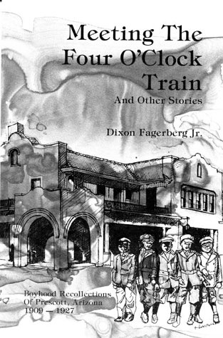 Image for Meeting the Four O'Clock Train and Other Stories: Boyhood Recollections of Prescott, Arizona 1909-1927